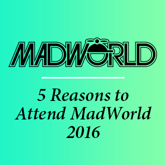 5 Reasons to Attend MadWorld 2016